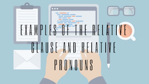 EXAMPLES OF THE RELATIVE CLAUSE AND RELATIVE PRONOUNS