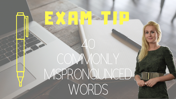 exams tip 40 COMMONLY MISPRONOUNCED WORDS