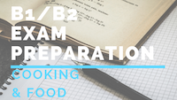 B1_B2 Exam preparation COOKING & FOOD