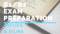 B1_B2 Exam preparation MOVIES & FILMS