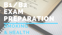 B1_B2 Exam preparation SMOKING & HEALTH