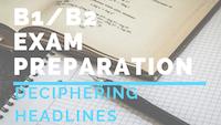 B1_B2 Exam preparation headlines
