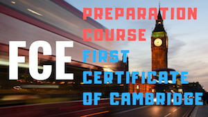 fce PREPARATION COURSE FIRST CERTIFICATE OF CAMBRIDGE